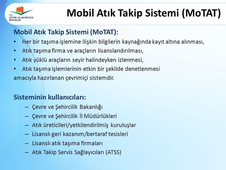 Mobil Atık Takip Sistemi (MoTAT): Her bir taşıma işlemine ilişkin bilgilerin kaynağında kayıt altına alınması, Atık taşıma firma ve araçların lisansla