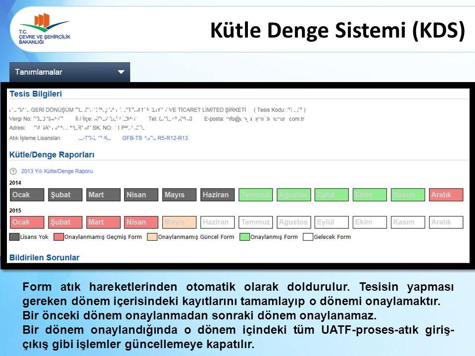 Kütle Denge Sistemi (KDS) Form atık hareketlerinden otomatik olarak doldurulur. Tesisin yapması gereken dönem içerisindeki kayıtlarını tamamlayıp o dö