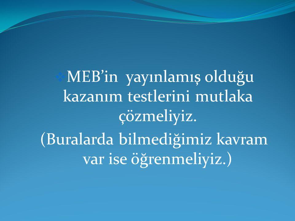  MEB'in yayınlamış olduğu kazanım testlerini mutlaka çözmeliyiz.