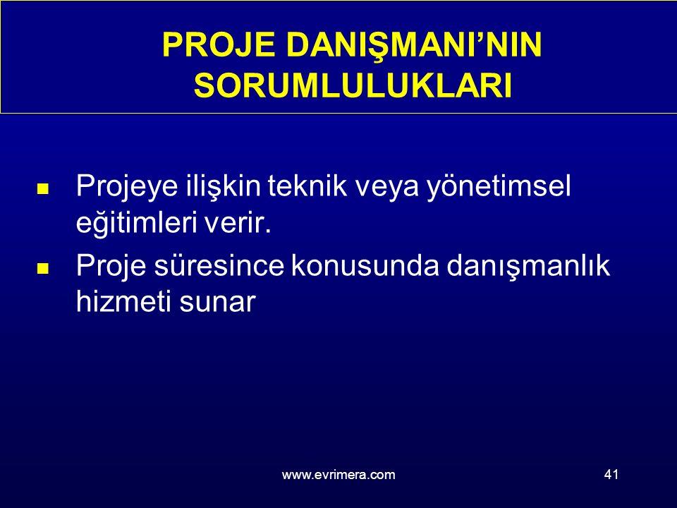 www.evrimera.com41 PROJE DANIŞMANI'NIN SORUMLULUKLARI n Projeye ilişkin teknik veya yönetimsel eğitimleri verir.