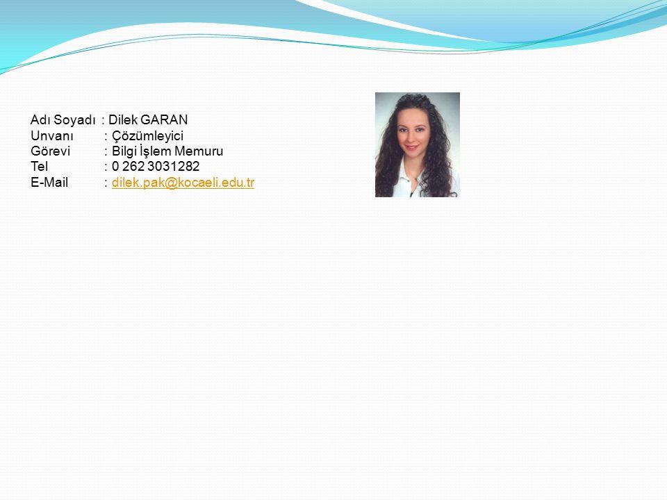 Adı Soyadı : Dilek GARAN Unvanı : Çözümleyici Görevi : Bilgi İşlem Memuru Tel : 0 262 3031282 E-Mail : dilek.pak@kocaeli.edu.trdilek.pak@kocaeli.edu.tr