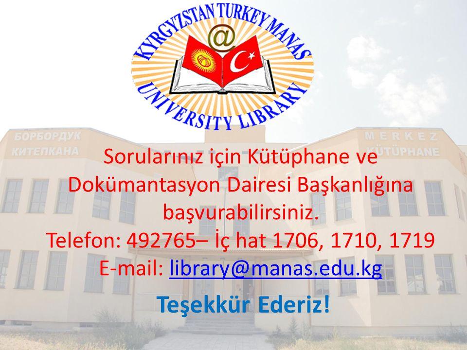 Teşekkür Ederiz! Sorularınız için Kütüphane ve Dokümantasyon Dairesi Başkanlığına başvurabilirsiniz. Telefon: 492765– İç hat 1706, 1710, 1719 E-mail:
