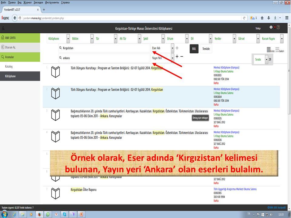 Örnek olarak, Eser adında 'Kırgızistan' kelimesi bulunan, Yayın yeri 'Ankara' olan eserleri bulalım.