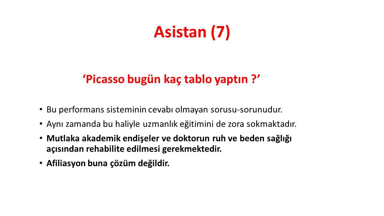 Asistan (7) 'Picasso bugün kaç tablo yaptın ?' Bu performans sisteminin cevabı olmayan sorusu-sorunudur.