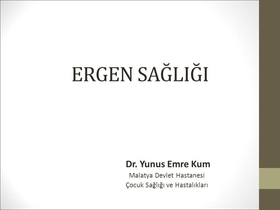 ERGEN SAĞLIĞI Dr. Yunus Emre Kum Malatya Devlet Hastanesi Çocuk Sağlığı ve Hastalıkları