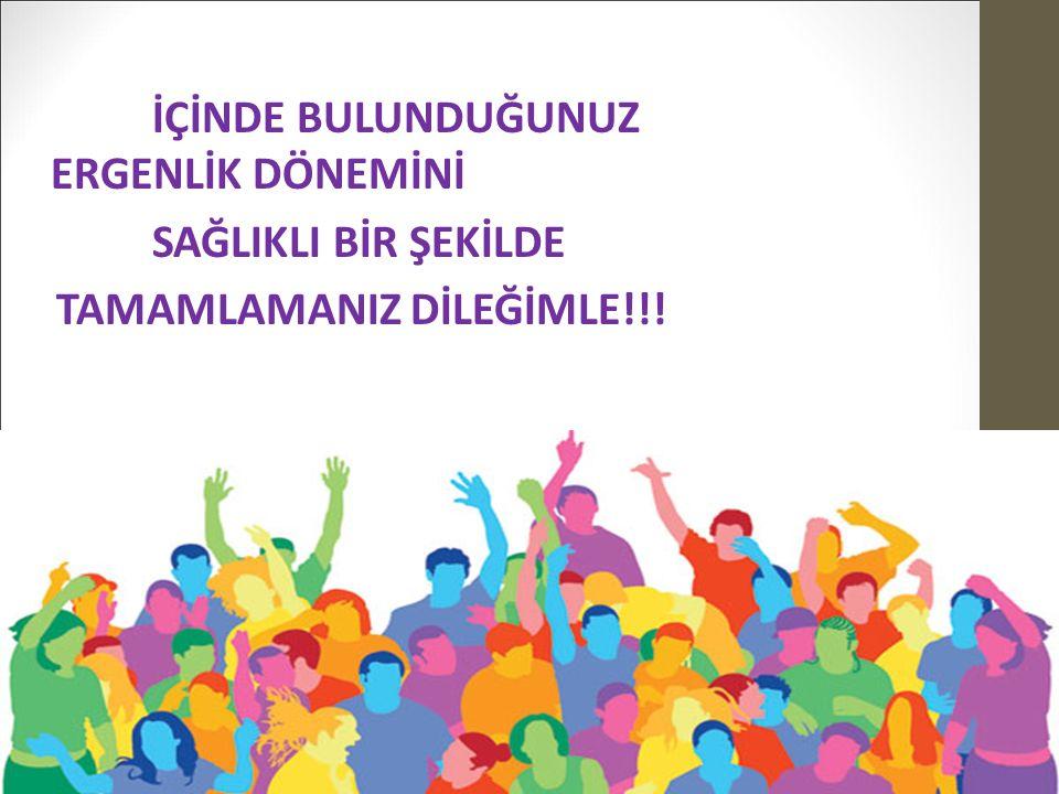 İÇİNDE BULUNDUĞUNUZ ERGENLİK DÖNEMİNİ SAĞLIKLI BİR ŞEKİLDE TAMAMLAMANIZ DİLEĞİMLE!!!