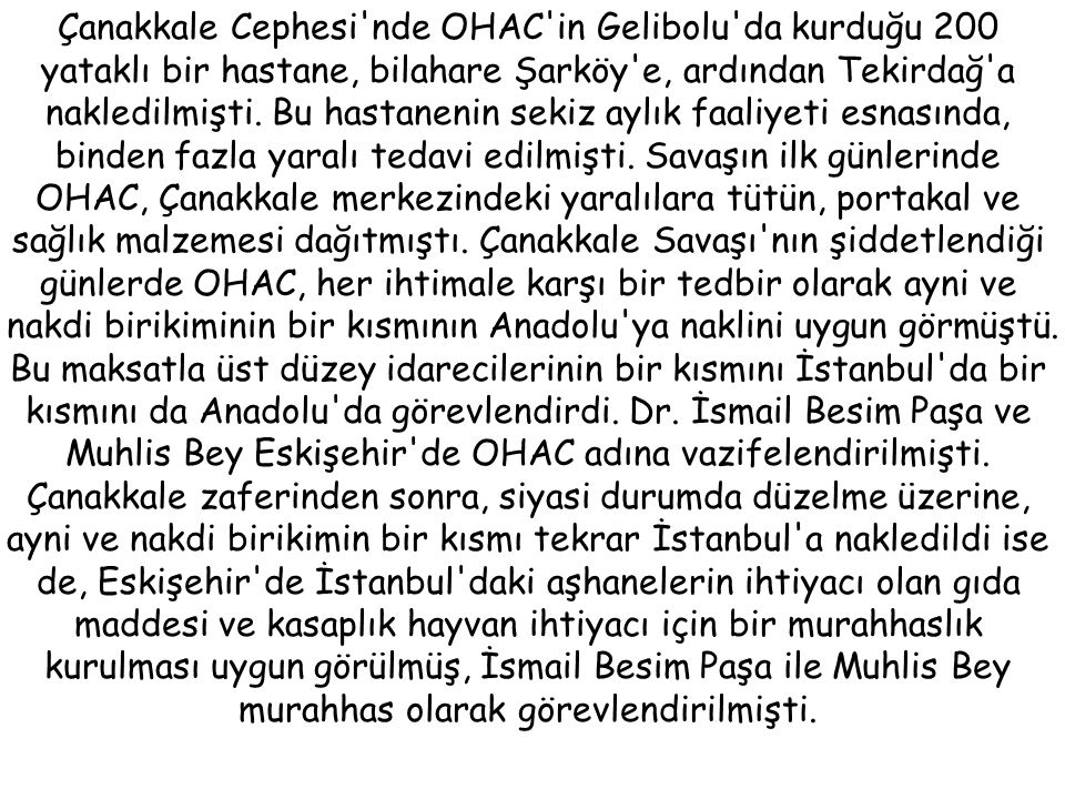 Çanakkale Cephesi nde OHAC in Gelibolu da kurduğu 200 yataklı bir hastane, bilahare Şarköy e, ardından Tekirdağ a nakledilmişti.