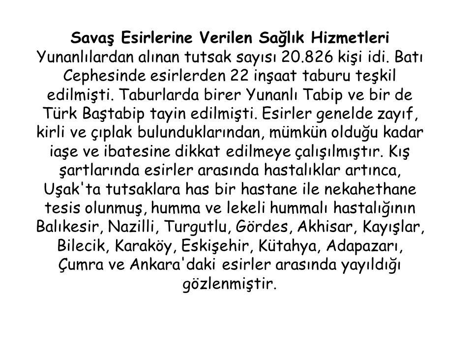 Savaş Esirlerine Verilen Sağlık Hizmetleri Yunanlılardan alınan tutsak sayısı 20.826 kişi idi.