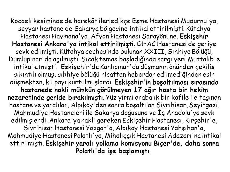 Kocaeli kesiminde de harekât ilerledikçe Eşme Hastanesi Mudurnu ya, seyyar hastane de Sakarya bölgesine intikal ettirilmişti.