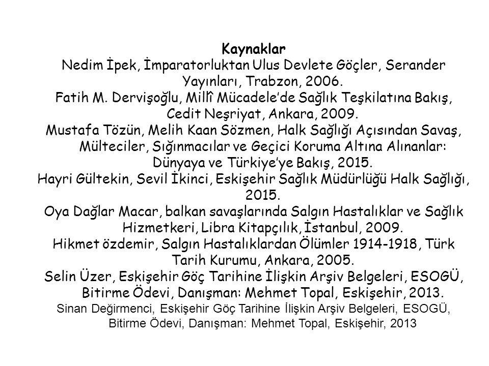 Kaynaklar Nedim İpek, İmparatorluktan Ulus Devlete Göçler, Serander Yayınları, Trabzon, 2006.