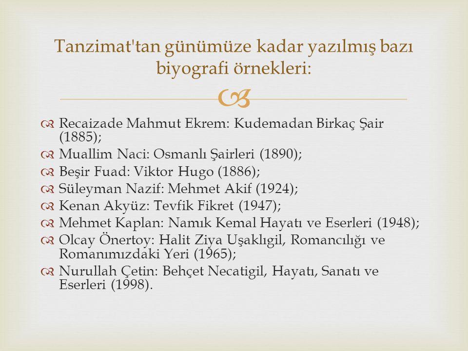   Recaizade Mahmut Ekrem: Kudemadan Birkaç Şair (1885);  Muallim Naci: Osmanlı Şairleri (1890);  Beşir Fuad: Viktor Hugo (1886);  Süleyman Nazif:
