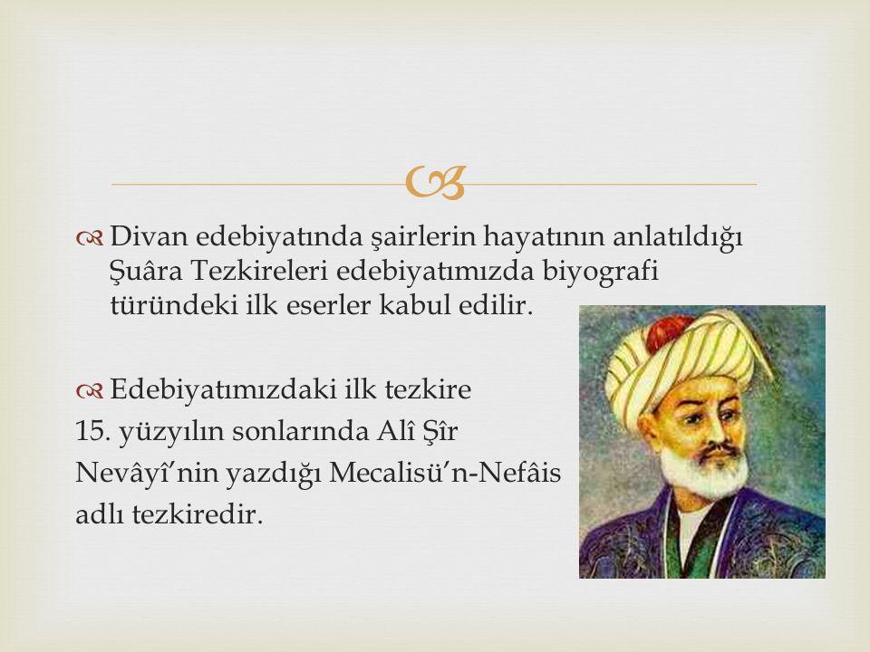   Divan edebiyatında şairlerin hayatının anlatıldığı Şuâra Tezkireleri edebiyatımızda biyografi türündeki ilk eserler kabul edilir.  Edebiyatımızda