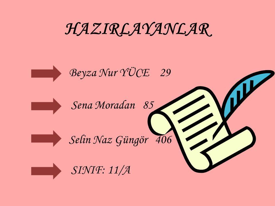 HAZIRLAYANLAR Beyza Nur YÜCE 29 Sena Moradan 85 SINIF: 11/A Selin Naz Güngör 406