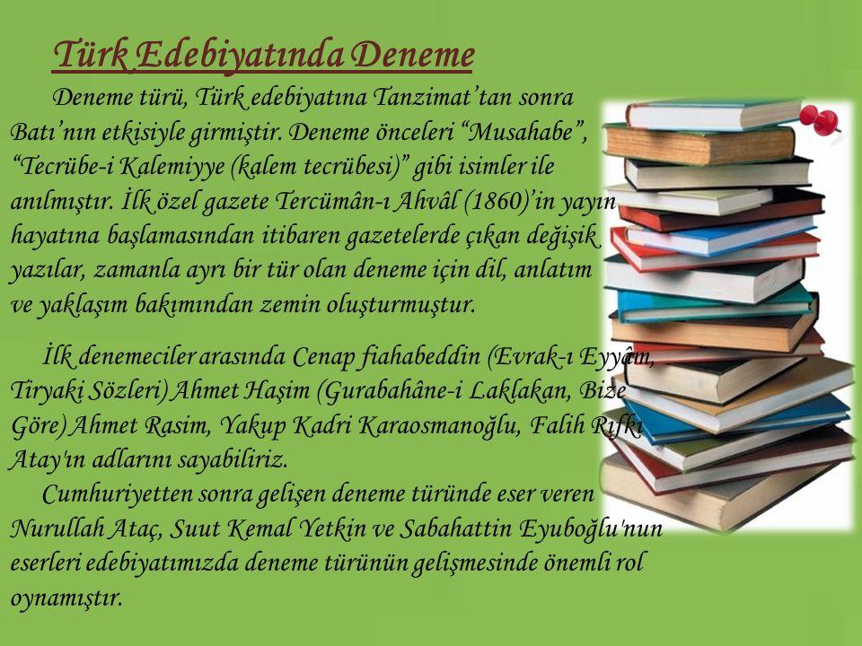 """Türk Edebiyatında Deneme Deneme türü, Türk edebiyatına Tanzimat'tan sonra Batı'nın etkisiyle girmiştir. Deneme önceleri """"Musahabe"""", """"Tecrübe-i Kalemiy"""