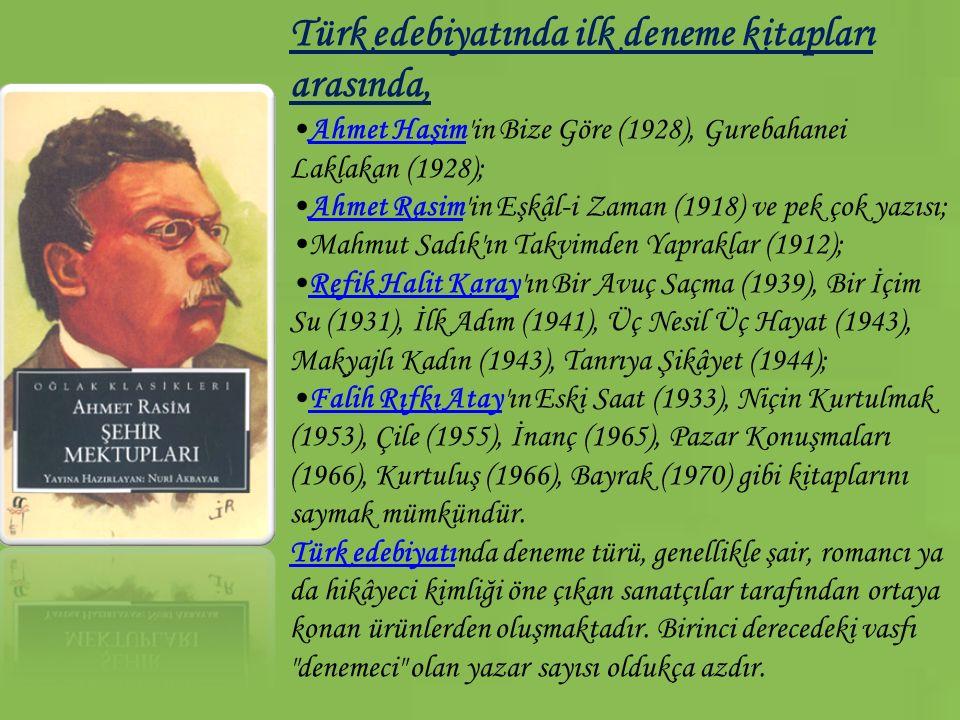Türk edebiyatında ilk deneme kitapları arasında, Ahmet Haşim'in Bize Göre (1928), Gurebahanei Laklakan (1928);Ahmet Haşim Ahmet Rasim'in Eşkâl-i Zaman