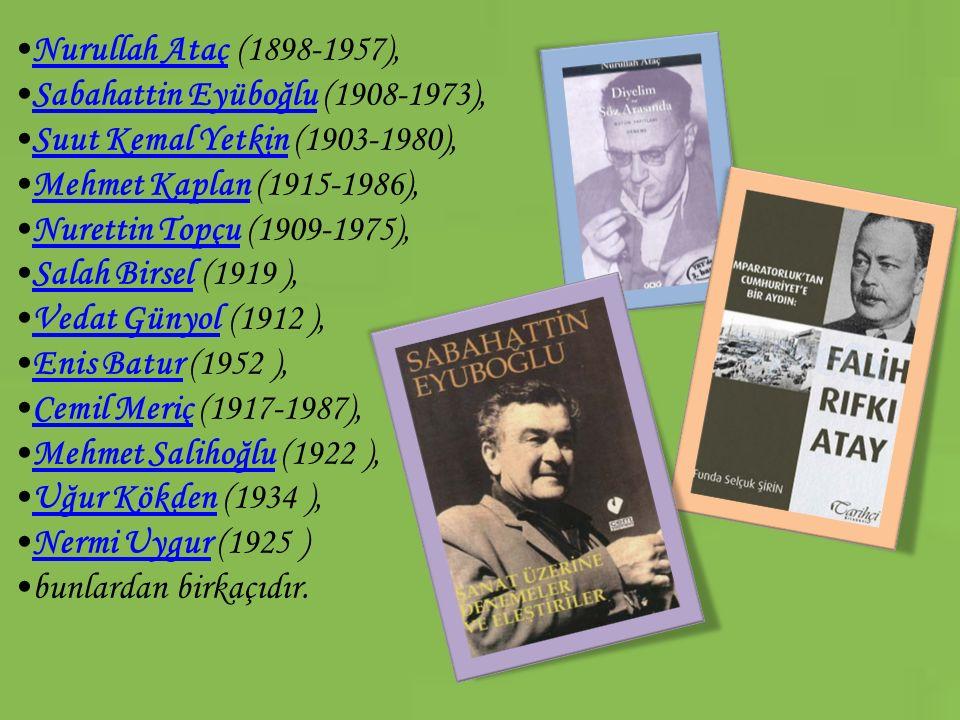 Nurullah Ataç (1898-1957),Nurullah Ataç Sabahattin Eyüboğlu (1908-1973),Sabahattin Eyüboğlu Suut Kemal Yetkin (1903-1980),Suut Kemal Yetkin Mehmet Kap