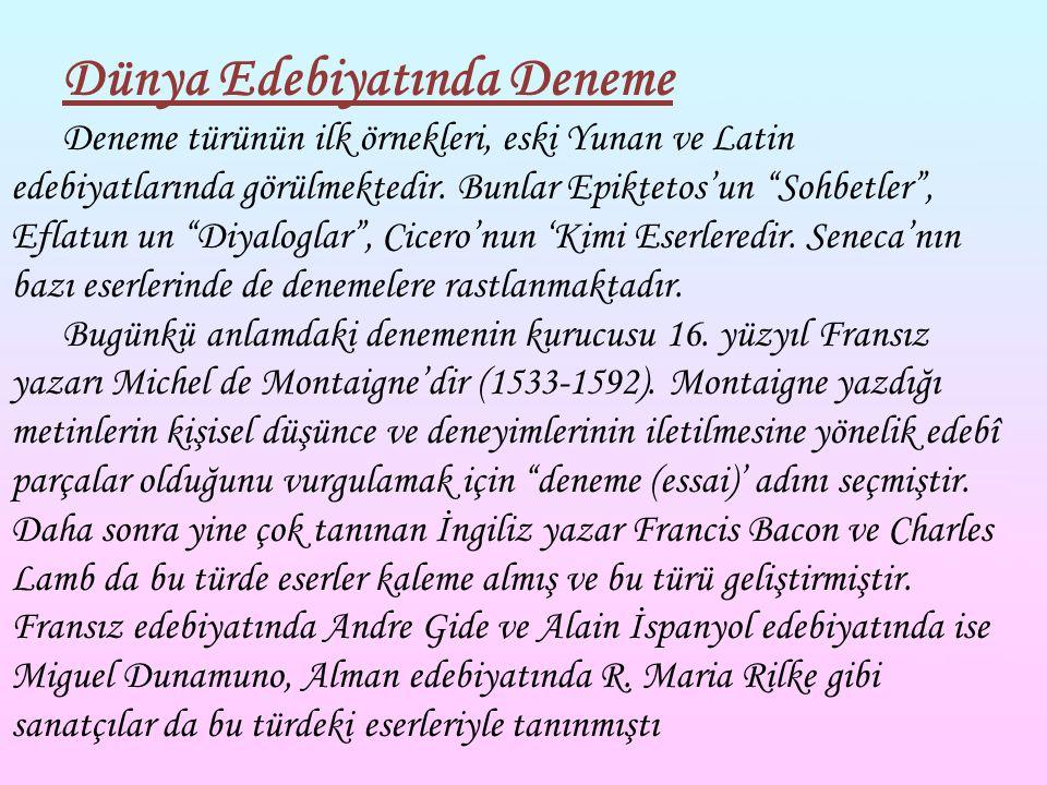 """Dünya Edebiyatında Deneme Deneme türünün ilk örnekleri, eski Yunan ve Latin edebiyatlarında görülmektedir. Bunlar Epiktetos'un """"Sohbetler"""", Eflatun un"""