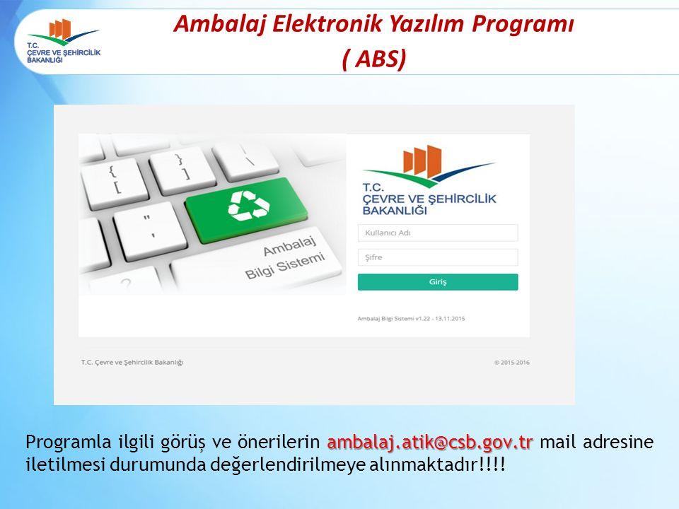 Ambalaj Elektronik Yazılım Programı ( ABS) ambalaj.atik@csb.gov.tr Programla ilgili görüş ve önerilerin ambalaj.atik@csb.gov.tr mail adresine iletilmesi durumunda değerlendirilmeye alınmaktadır!!!!