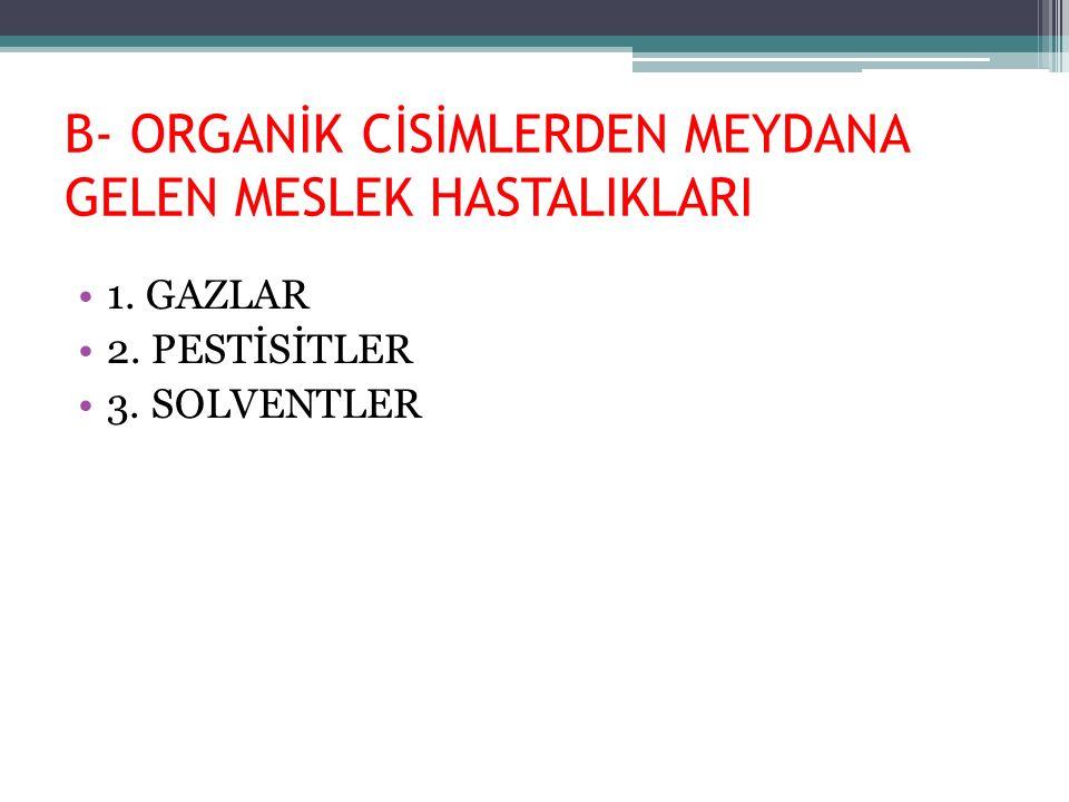 B- ORGANİK CİSİMLERDEN MEYDANA GELEN MESLEK HASTALIKLARI 1. GAZLAR 2. PESTİSİTLER 3. SOLVENTLER