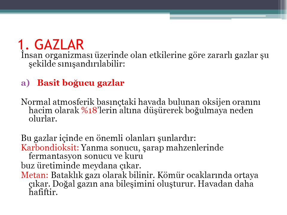 1. GAZLAR İnsan organizması üzerinde olan etkilerine göre zararlı gazlar şu şekilde sınışandırılabilir: a)Basit boğucu gazlar Normal atmosferik basınç