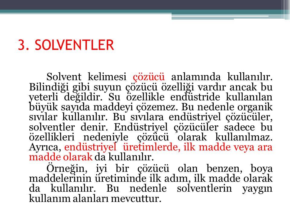 3. SOLVENTLER Solvent kelimesi çözücü anlamında kullanılır. Bilindiği gibi suyun çözücü özelliği vardır ancak bu yeterli değildir. Su özellikle endüst