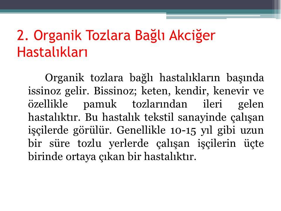2. Organik Tozlara Bağlı Akciğer Hastalıkları Organik tozlara bağlı hastalıkların başında issinoz gelir. Bissinoz; keten, kendir, kenevir ve özellikle