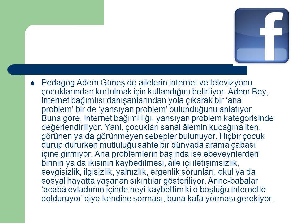 Pedagog Adem Güneş de ailelerin internet ve televizyonu çocuklarından kurtulmak için kullandığını belirtiyor.