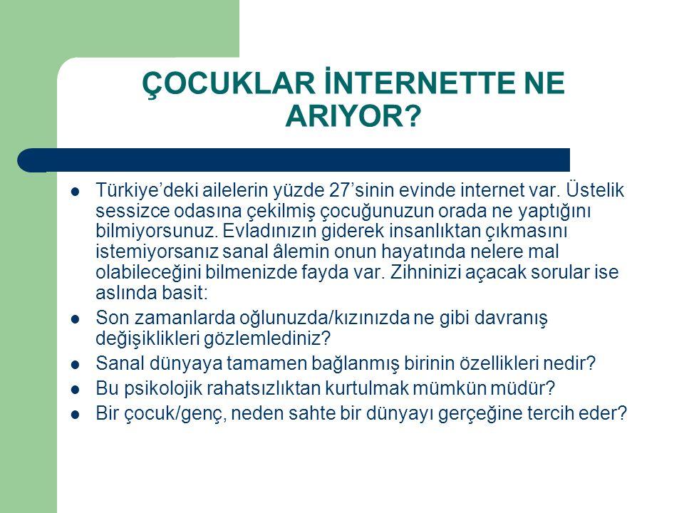 ÇOCUKLAR İNTERNETTE NE ARIYOR. Türkiye'deki ailelerin yüzde 27'sinin evinde internet var.