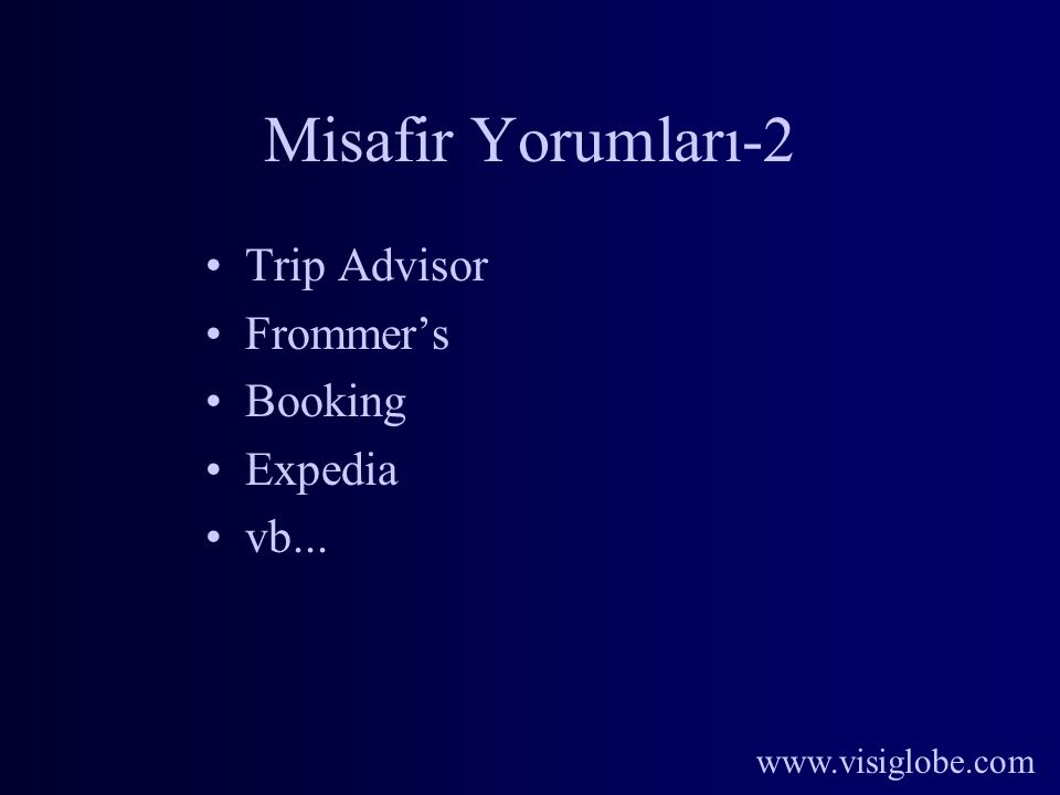 www.visiglobe.com Misafir Yorumları-2 Trip Advisor Frommer's Booking Expedia vb...
