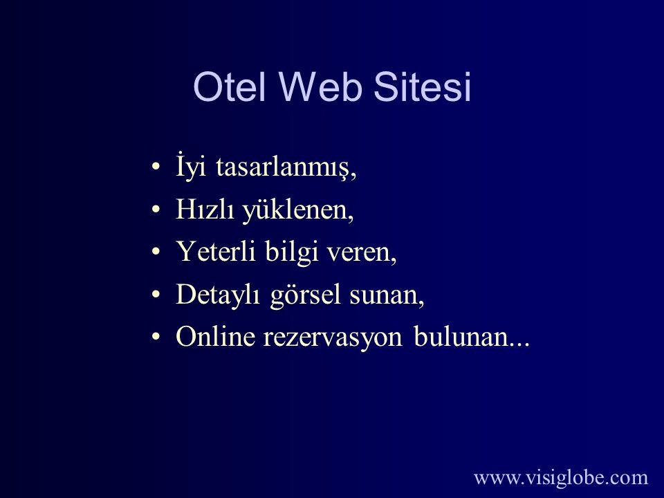 www.visiglobe.com Otel Web Sitesi İyi tasarlanmış, Hızlı yüklenen, Yeterli bilgi veren, Detaylı görsel sunan, Online rezervasyon bulunan...