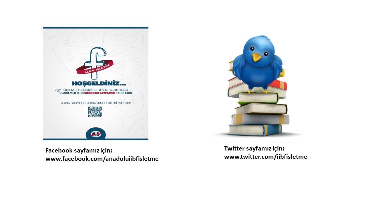 Twitter sayfamız için: www.twitter.com/iibfisletme Facebook sayfamız için: www.facebook.com/anadoluiibfisletme