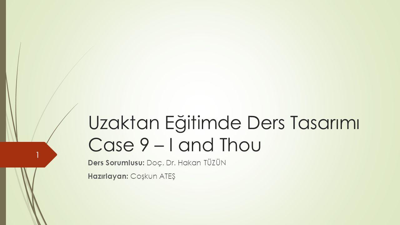 Uzaktan Eğitimde Ders Tasarımı Case 9 – I and Thou Ders Sorumlusu: Doç.