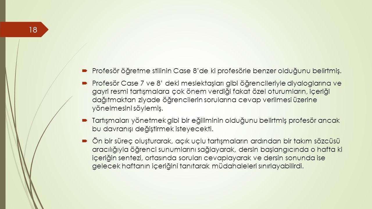  Profesör öğretme stilinin Case 8'de ki profesörle benzer olduğunu belirtmiş.