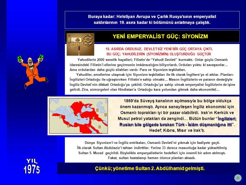 Çünkü; yönetime Sultan 2. Abdülhamid gelmişti. Çünkü; yönetime Sultan 2.