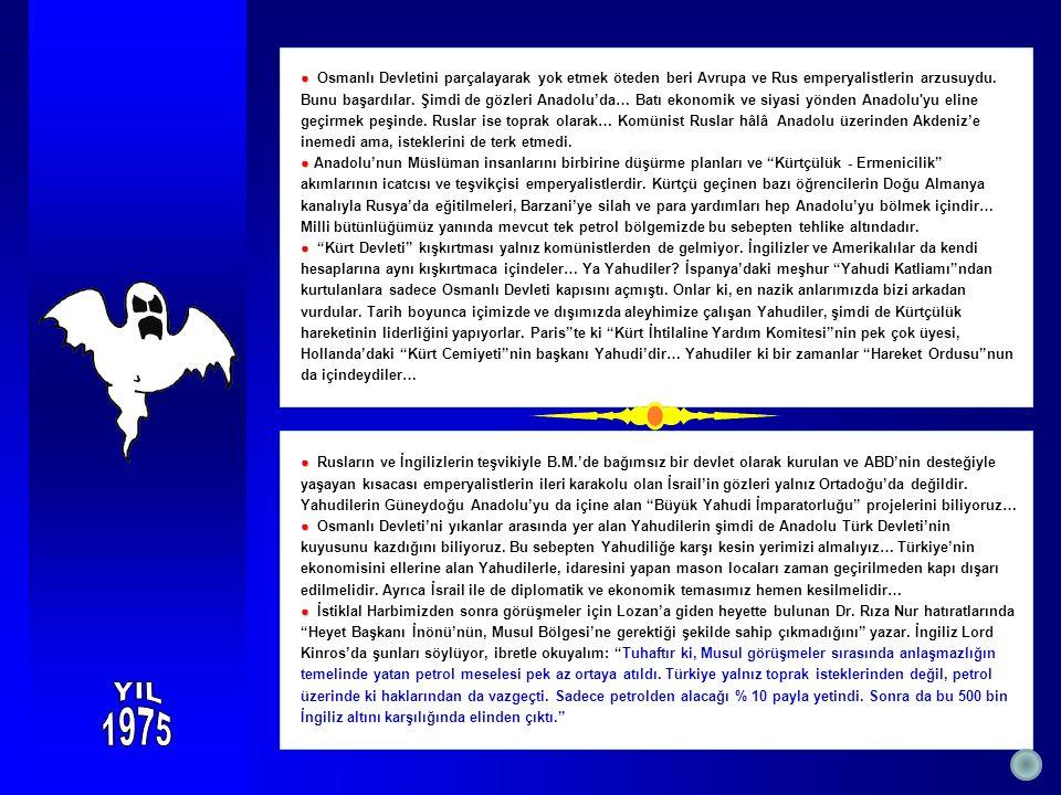 ● ● Osmanlı Devletini parçalayarak yok etmek öteden beri Avrupa ve Rus emperyalistlerin arzusuydu.