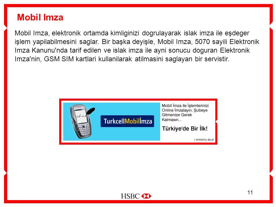 11 Mobil Imza Mobil Imza, elektronik ortamda kimliginizi dogrulayarak islak imza ile eşdeger işlem yapilabilmesini saglar.