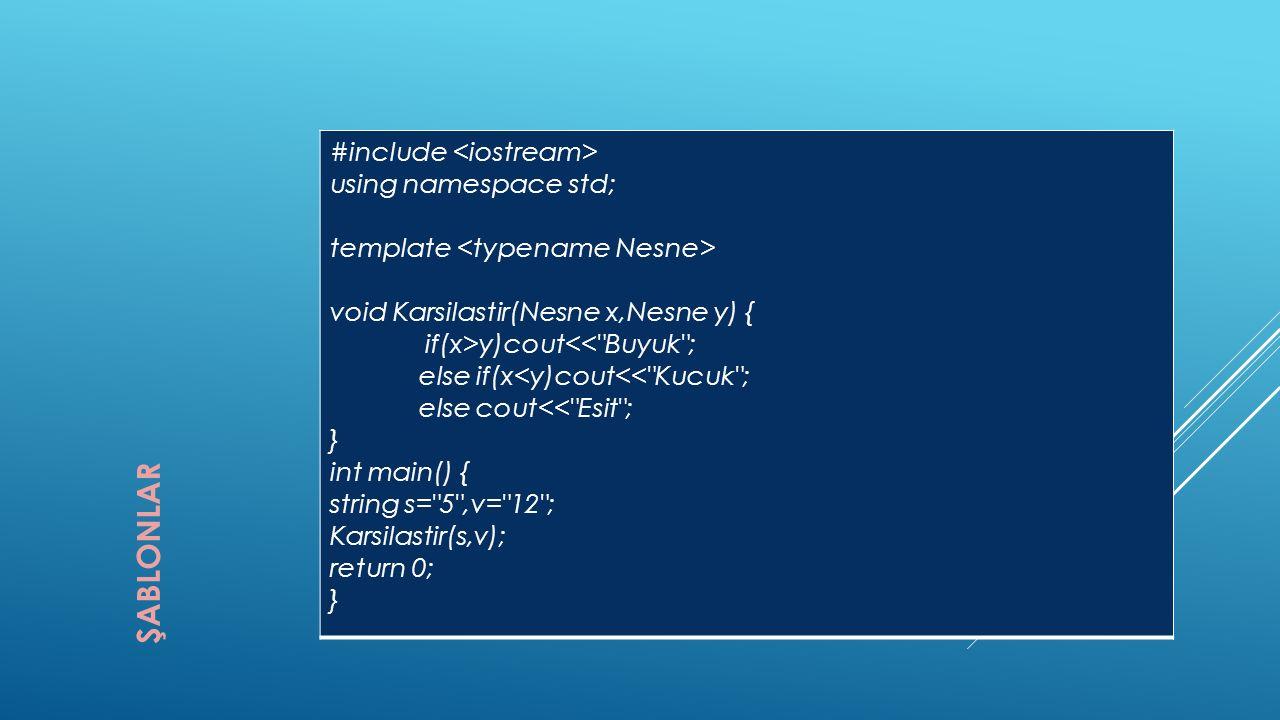 #include using namespace std; template void Karsilastir(Nesne x,Nesne y) { if(x>y)cout<< Buyuk ; else if(x<y)cout<< Kucuk ; else cout<< Esit ; } int main() { string s= 5 ,v= 12 ; Karsilastir(s,v); return 0; }