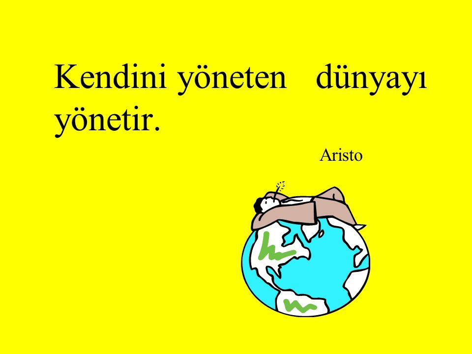 Kendini yöneten dünyayı yönetir. Aristo