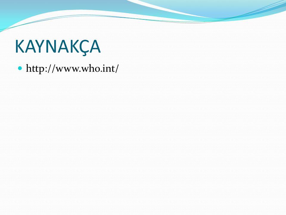 KAYNAKÇA http://www.who.int/