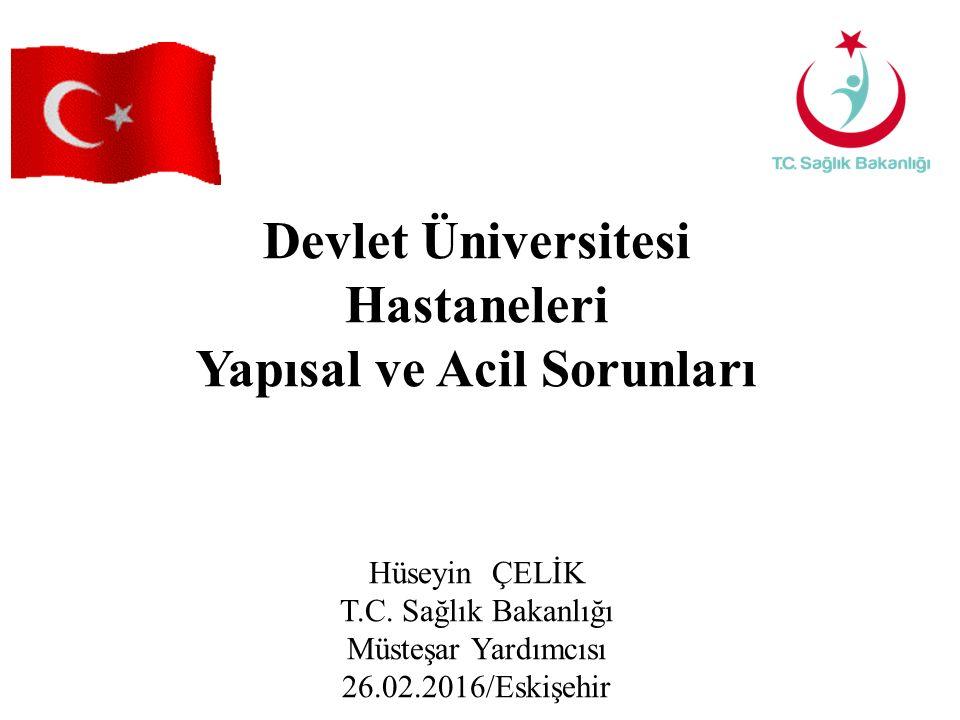 Devlet Üniversitesi Hastaneleri Yapısal ve Acil Sorunları Hüseyin ÇELİK T.C.