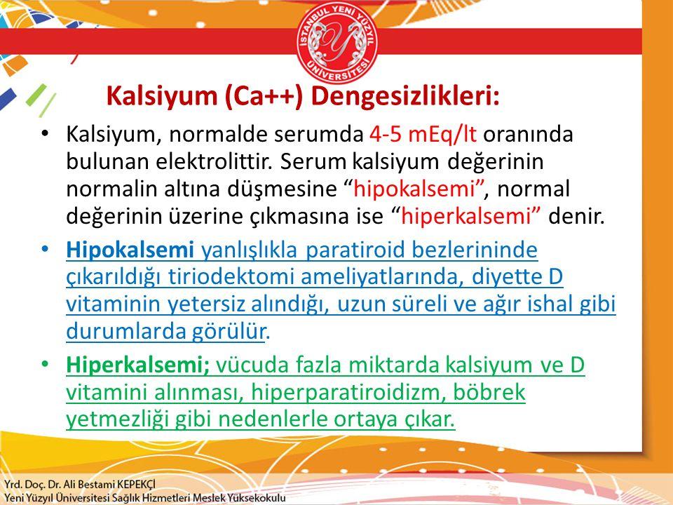 Kalsiyum (Ca++) Dengesizlikleri: Kalsiyum, normalde serumda 4-5 mEq/lt oranında bulunan elektrolittir.
