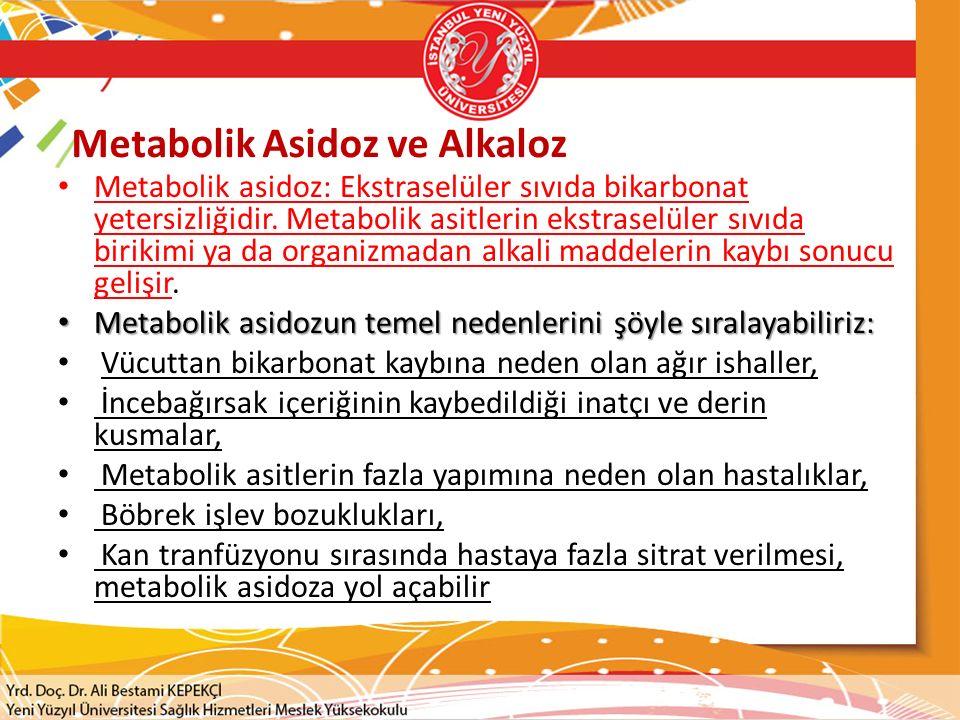 Metabolik Asidoz ve Alkaloz Metabolik asidoz: Ekstraselüler sıvıda bikarbonat yetersizliğidir.