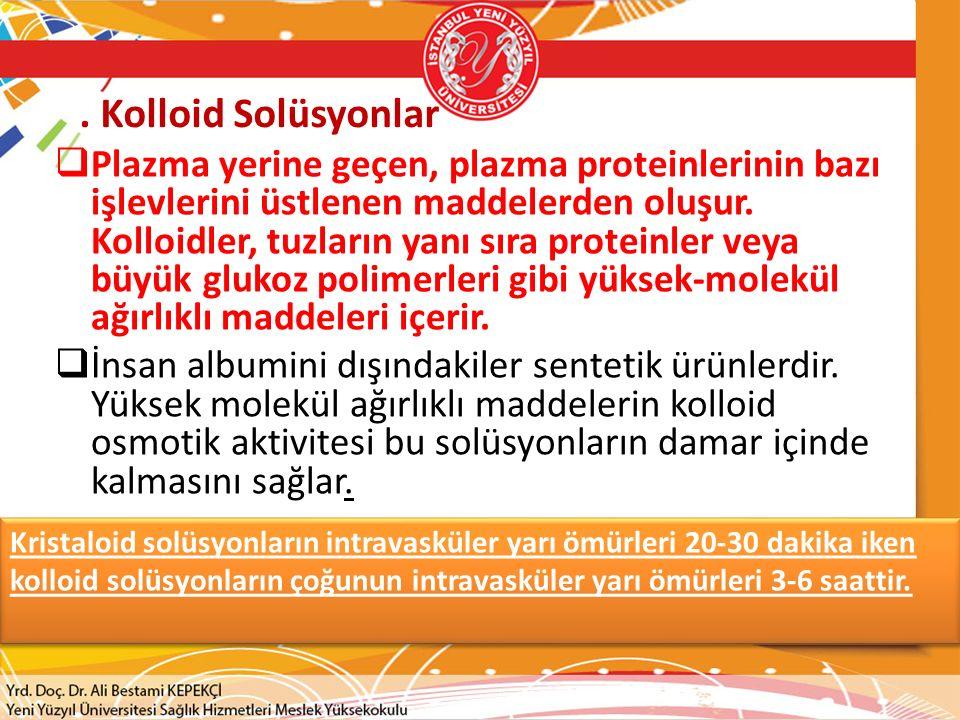 Kolloid Solüsyonlar  Plazma yerine geçen, plazma proteinlerinin bazı işlevlerini üstlenen maddelerden oluşur.