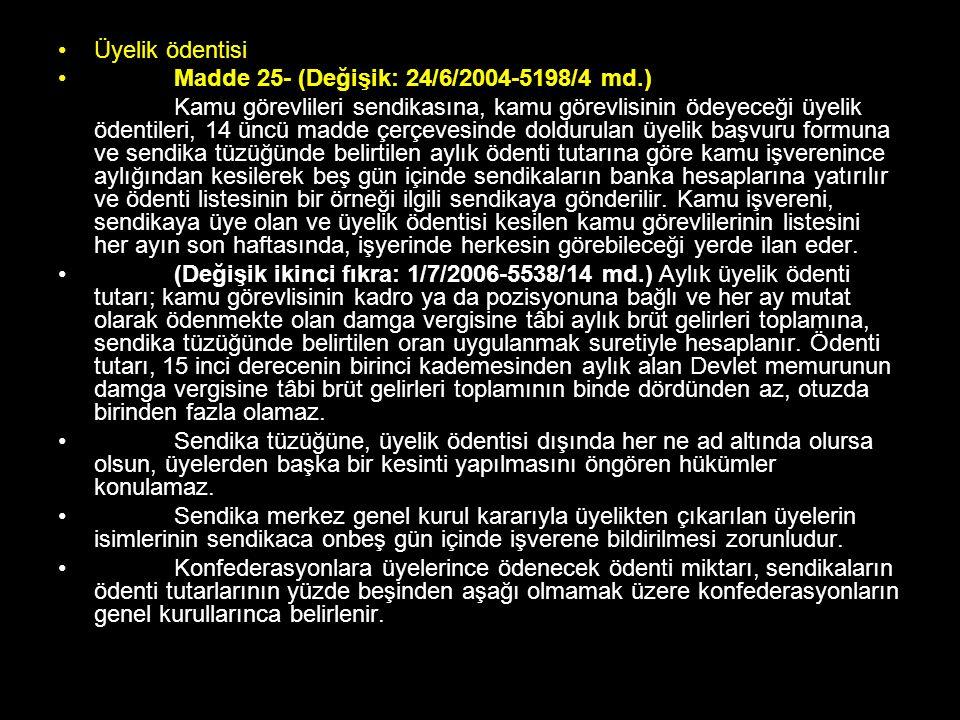 Üyelik ödentisi Madde 25- (Değişik: 24/6/2004-5198/4 md.) Kamu görevlileri sendikasına, kamu görevlisinin ödeyeceği üyelik ödentileri, 14 üncü madde ç