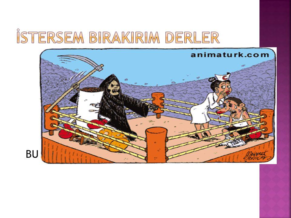 BU MADDELERİ BIRAKABİLECEKLERİNE İNANIRLAR!!!