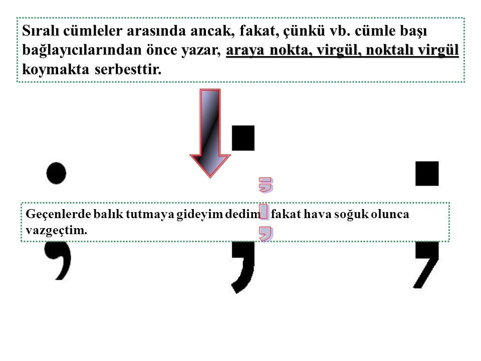 Sıralı cümleler arasında ancak, fakat, çünkü vb. cümle başı bağlayıcılarından önce yazar, a aa araya nokta, virgül, noktalı virgül koymakta serbesttir