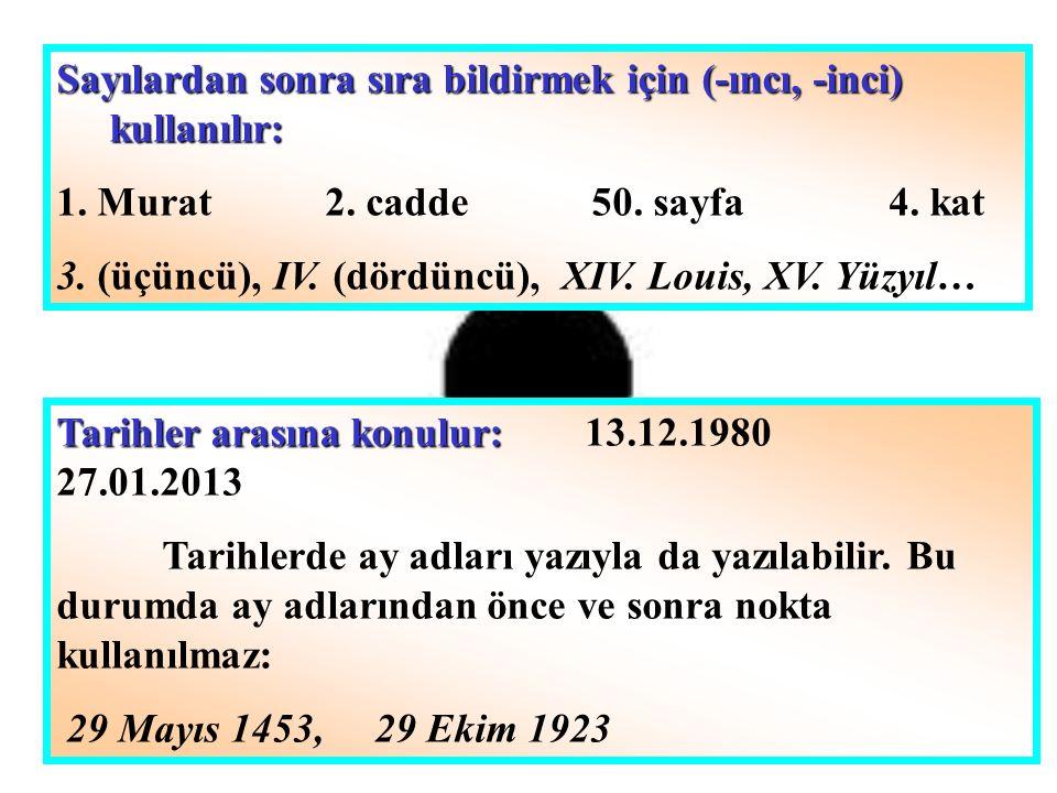 Sayılardan sonra sıra bildirmek için (-ıncı, -inci) kullanılır: 1. Murat 2. cadde 50. sayfa 4. kat 3. (üçüncü), IV. (dördüncü), XIV. Louis, XV. Yüzyıl