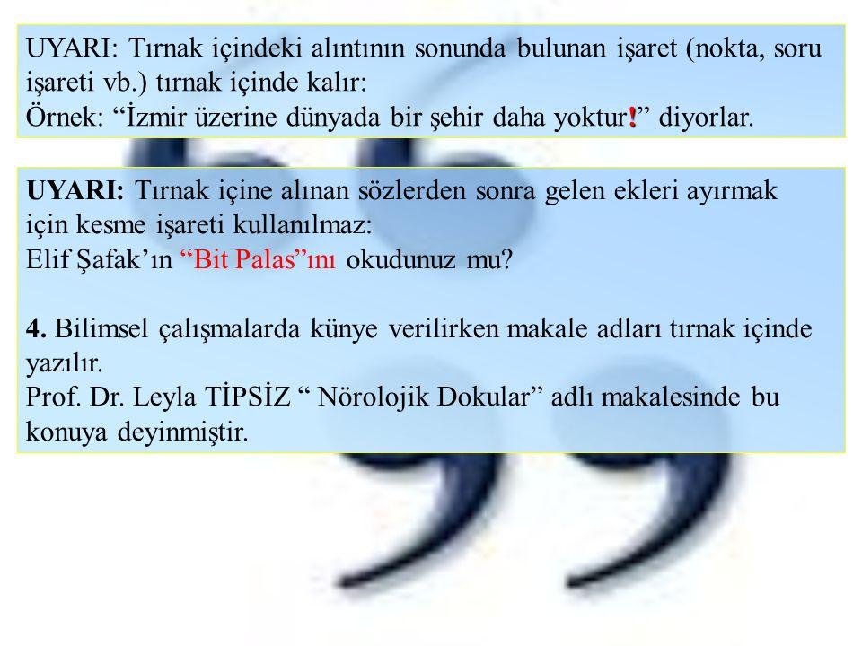 """UYARI: Tırnak içindeki alıntının sonunda bulunan işaret (nokta, soru işareti vb.) tırnak içinde kalır: ! Örnek: """"İzmir üzerine dünyada bir şehir daha"""