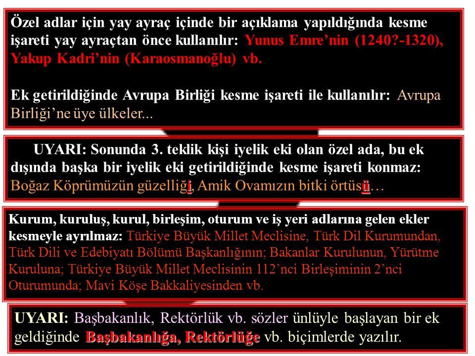 Kurum, kuruluş, kurul, birleşim, oturum ve iş yeri adlarına gelen ekler kesmeyle ayrılmaz: Türkiye Büyük Millet Meclisine, Türk Dil Kurumundan, Türk D