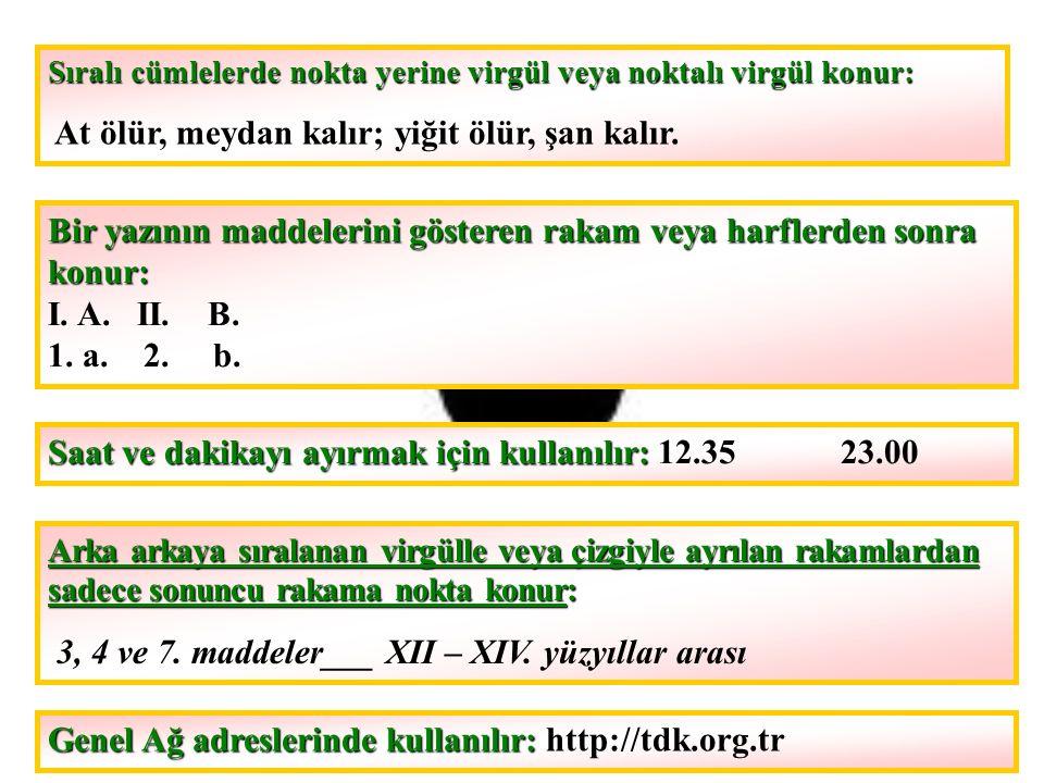 Kendisiyle ilgili açıklama verilecek cümlenin sonuna konur: Bu kararın istinat ettiği en kuvvetli muhakeme ve mantık şu idi: Esas, Türk milletinin haysiyetli ve şerefli olarak yaşamasıdır.
